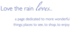 Love the Rain Loves, a page dedicated to wonderful things: please to see, to shop, and enjoy.